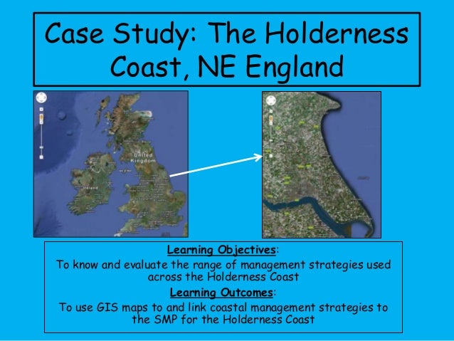 Case Study: The Holderness Coast, NE England Learning Objectives: To know and evaluate the range of management strategies ...