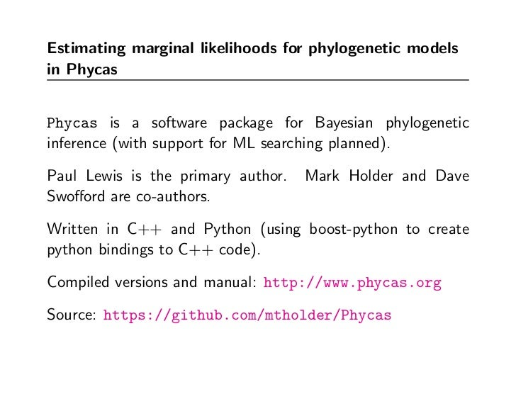 Estimating marginal likelihoods for phylogenetic modelsin PhycasPhycas is a software package for Bayesian phylogeneticinfe...