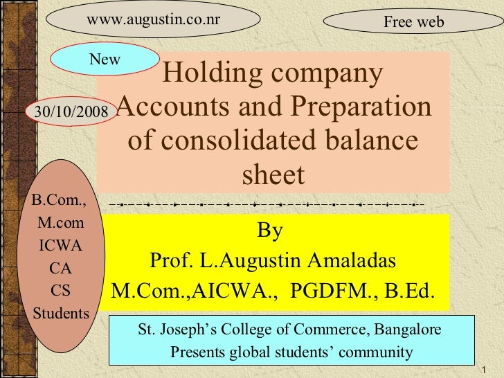 Holding company Accounts and Preparation of consolidated balance sheet By  Prof. L.Augustin Amaladas M.Com.,AICWA.,  PGDFM...