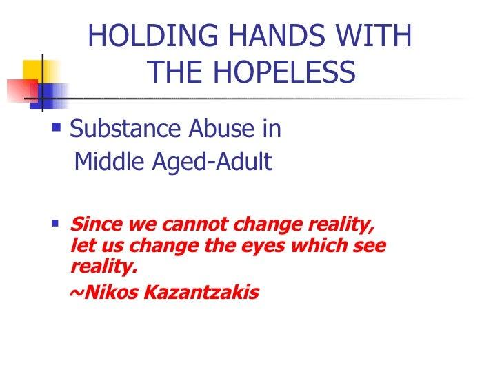 HOLDING HANDS WITH    THE HOPELESS <ul><li>Substance Abuse in </li></ul><ul><li>Middle Aged-Adult </li></ul><ul><li>Since ...