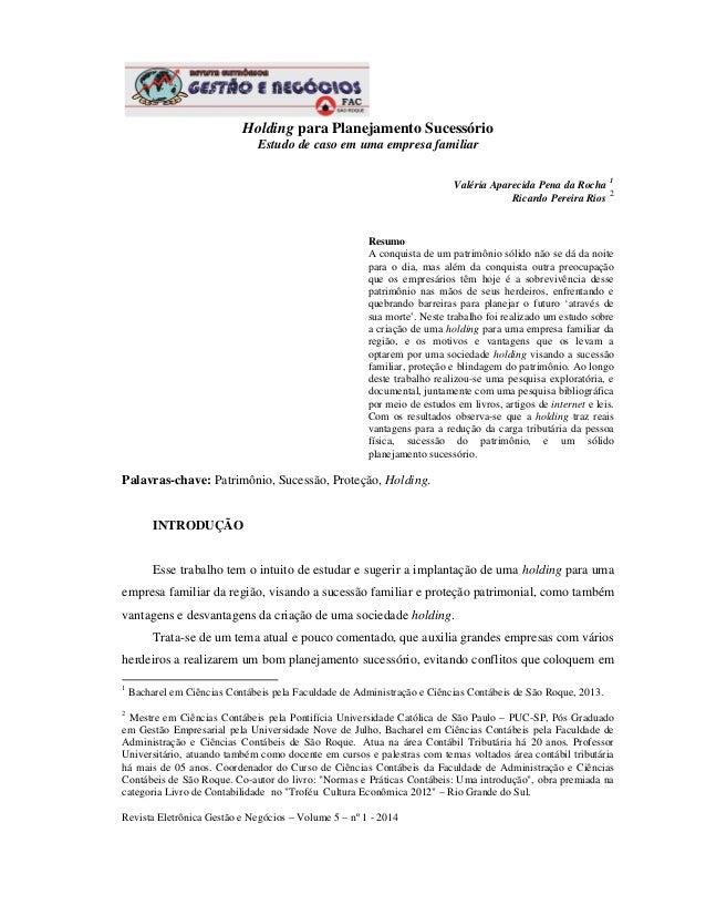 Revista Eletrônica Gestão e Negócios – Volume 5 – nº 1 - 2014 Holding para Planejamento Sucessório Estudo de caso em uma e...