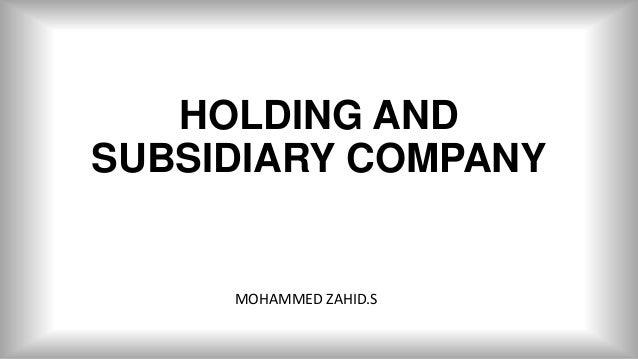 HOLDING AND SUBSIDIARY COMPANY MOHAMMED ZAHID.S
