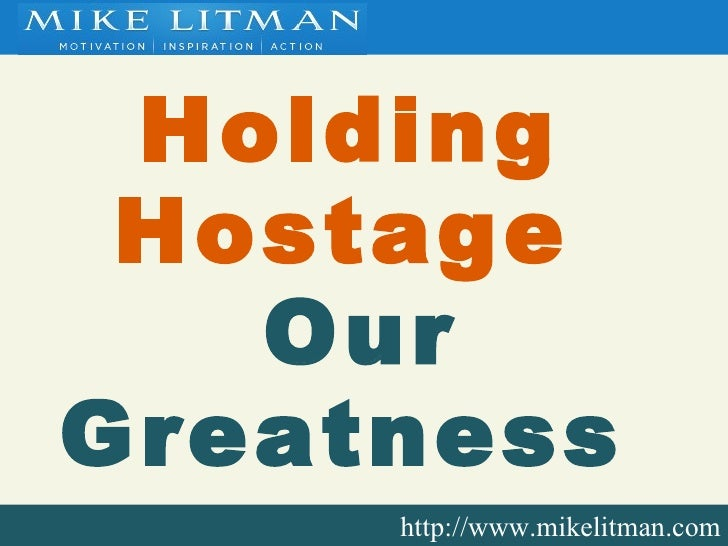Holding  Hostage   Our Greatness   http://www.mikelitman.com