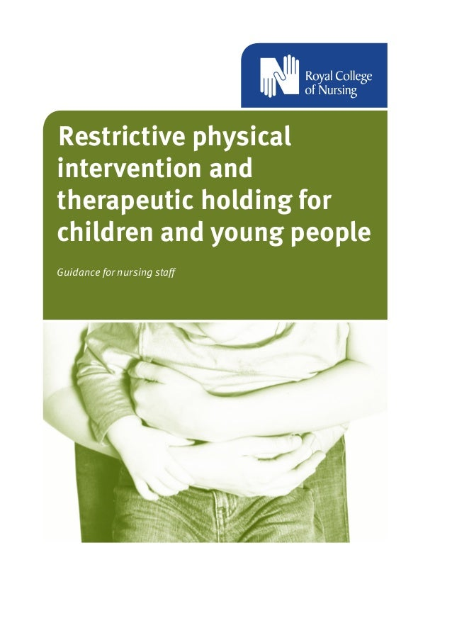 Restrictive physicalintervention andtherapeutic holding forchildren and young peopleGuidance for nursing staff