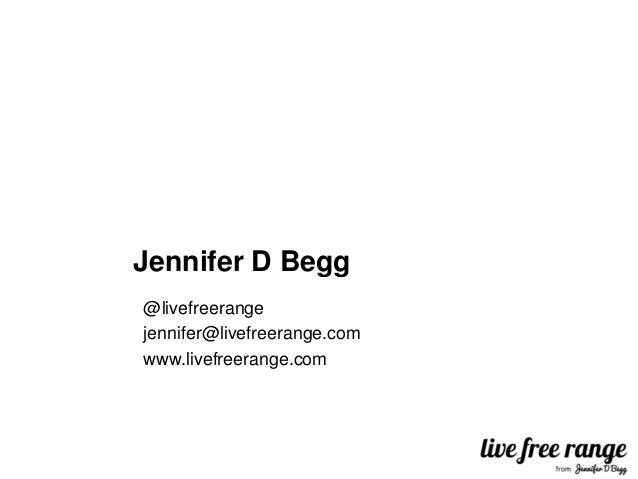 Jennifer D Begg@livefreerangejennifer@livefreerange.comwww.livefreerange.com