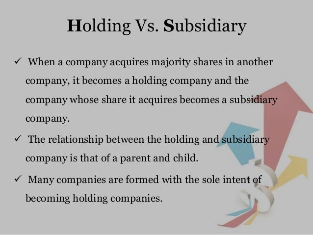 relationship between holding companies and subsidiaries It might also be called a holding company or a management company there is a power imbalance between the two entities, but it is nothing like that between boss and employee in fact, for those employed in a subsidiary it is not unusual for the parent company to seem more like it's located somewhere else on a cloud (and not the computer kind.