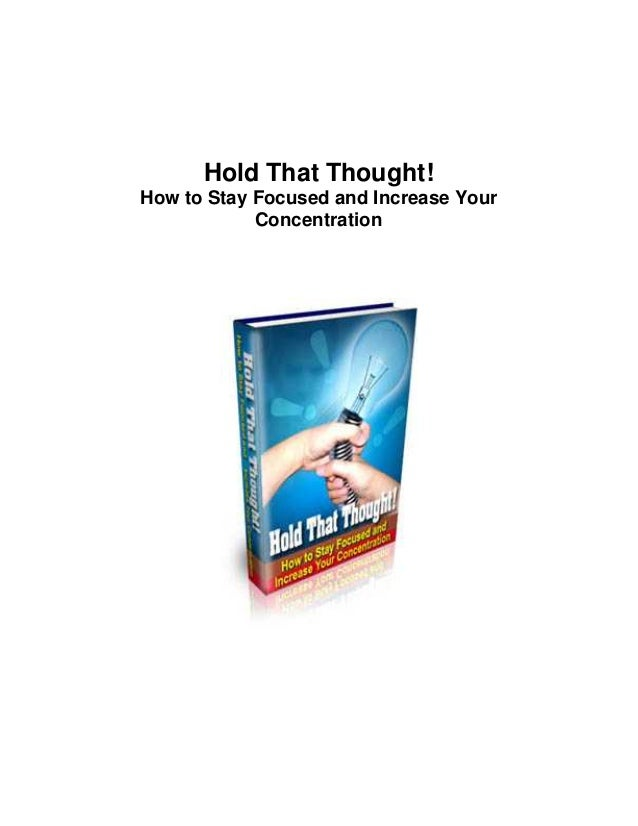 Hold That Thought! How to Stay Focused and Increase Your Concentration