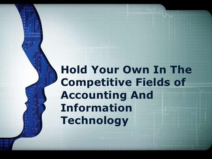 Hold Your Own In TheCompetitive Fields ofAccounting AndInformationTechnology