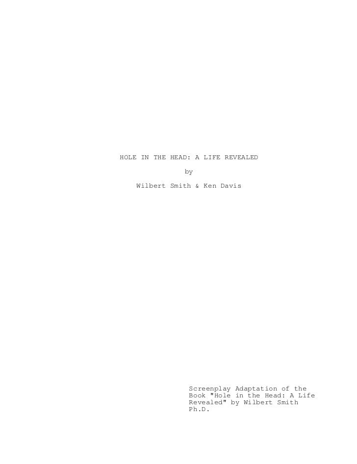 HOLE IN THE HEAD: A LIFE REVEALED               by    Wilbert Smith & Ken Davis                Screenplay Adaptation of th...