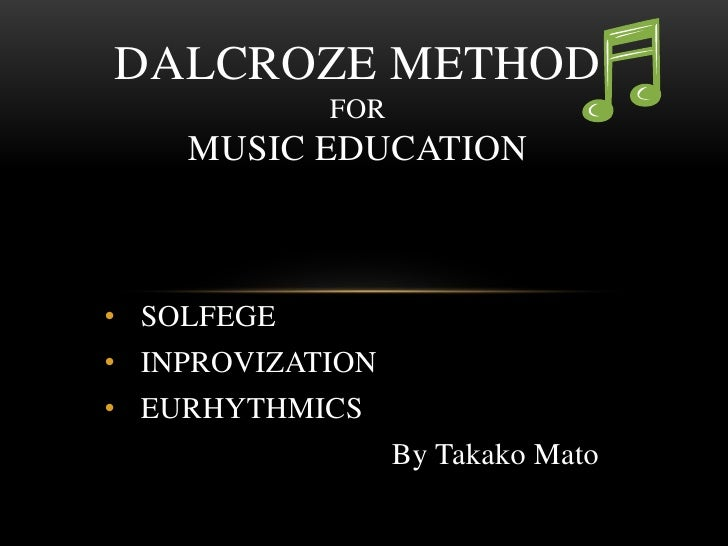 Dalcroze Methodformusic education<br /><ul><li>SOLFEGE