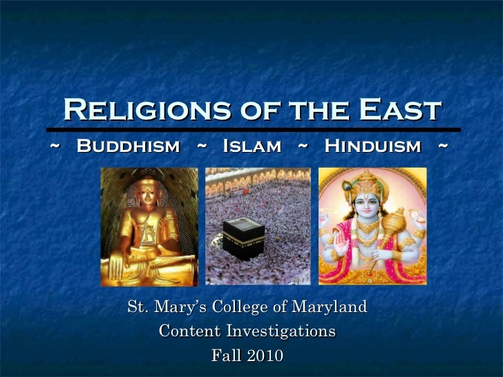 Religions of the East St. Mary's College of Maryland Content Investigations Fall 2010 ~  Buddhism  ~  Islam  ~  Hinduism  ~