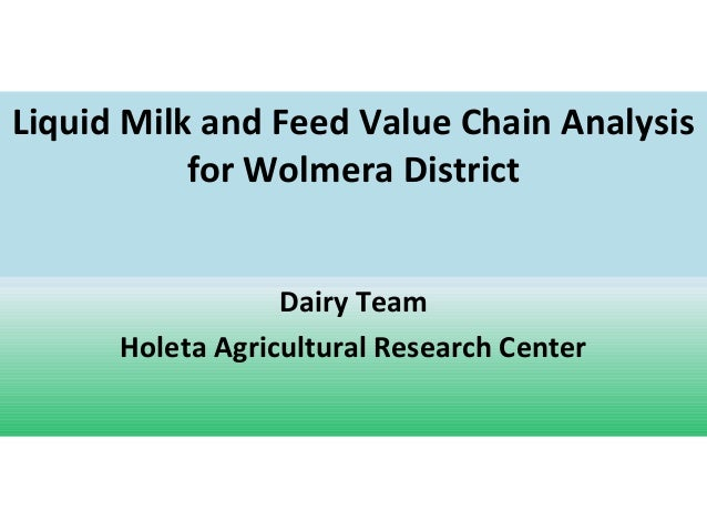 Liquid Milk and Feed Value Chain Analysis for Wolmera District Dairy Team Holeta Agricultural Research Center