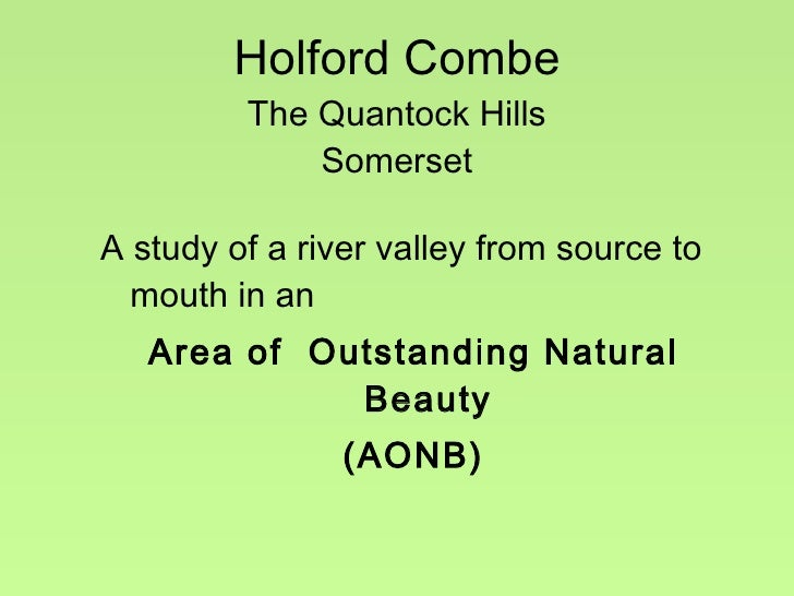 Holford Combe The Quantock Hills Somerset <ul><li>A study of a river valley from source to mouth in an  </li></ul><ul><li>...