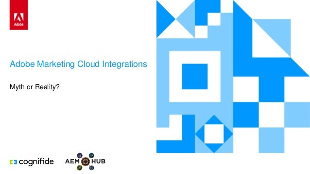 Adobe Marketing Cloud Integrations Myth or Reality?
