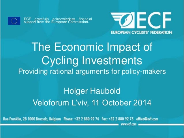 ECF gratefully acknowledges financial  support from the European Commission.  The Economic Impact of  Cycling Investments ...