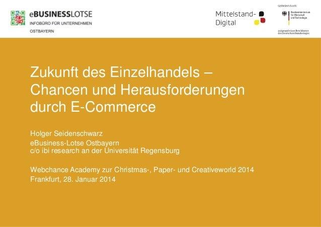 Zukunft des Einzelhandels – Chancen und Herausforderungen durch E-Commerce Holger Seidenschwarz eBusiness-Lotse Ostbayern ...