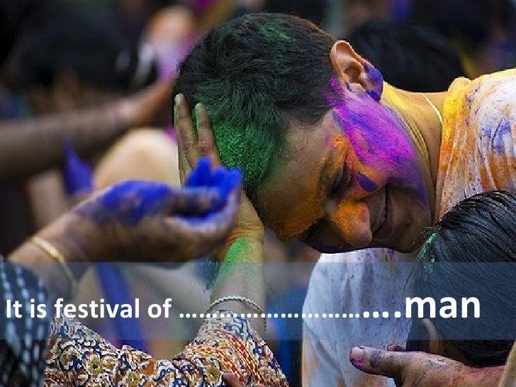 It is festival of ……………………… ….man