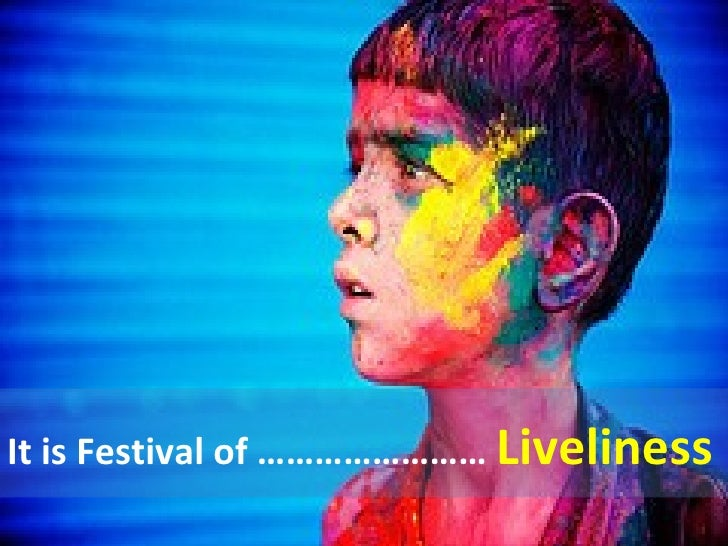 It is Festival of ……………………  Liveliness