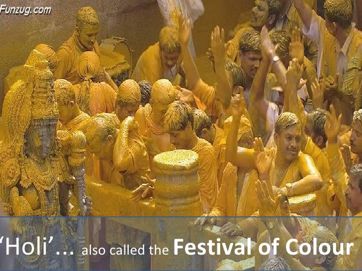 ' Holi'...   also called the  Festival of Colour