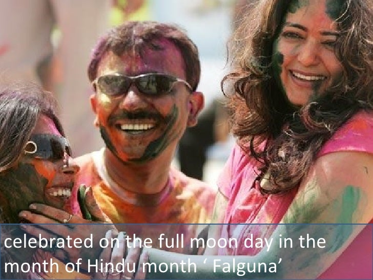 celebrated on the full moon day in the month of Hindu month ' Falguna'