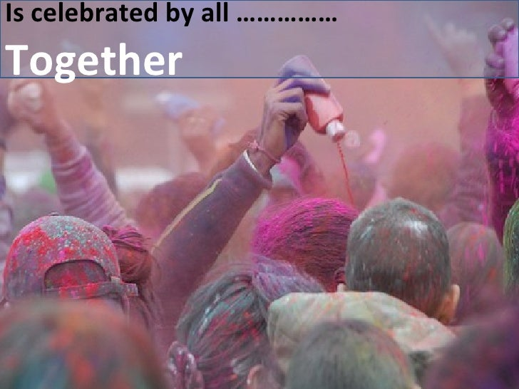 Is celebrated by all …………… Together