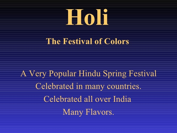Holi   The Festival of Colors   A Very Popular Hindu Spring Festival Celebrated in many countries. Celebrated all over Ind...