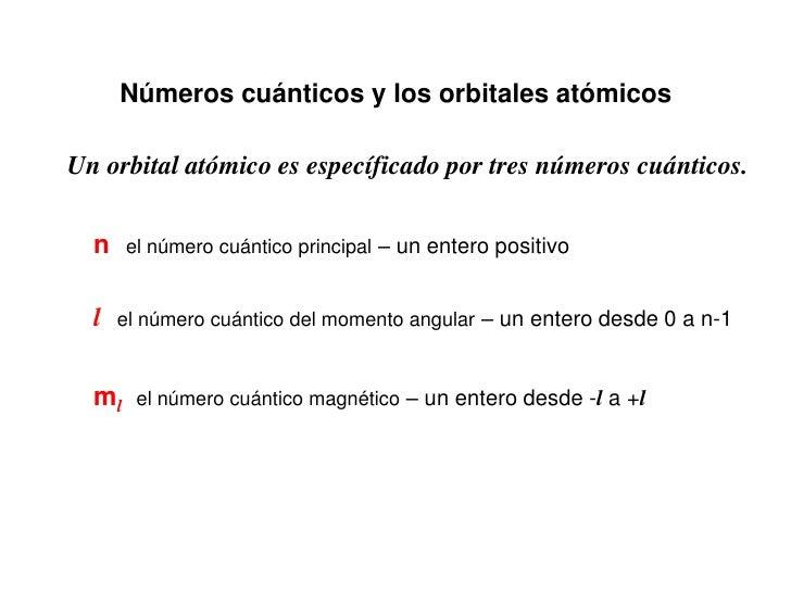 Números cuánticos y los orbitales atómicosUn orbital atómico es específicado por tres números cuánticos.  n    el número c...