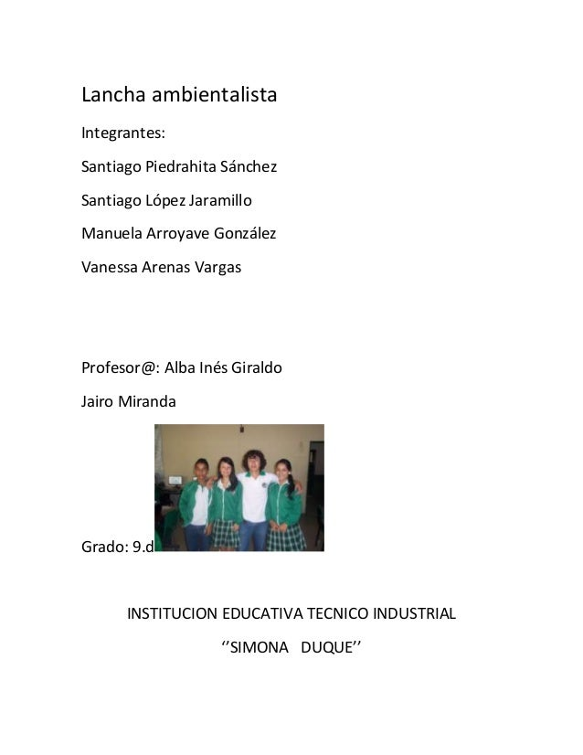 Lancha ambientalista Integrantes: Santiago Piedrahita Sánchez Santiago López Jaramillo Manuela Arroyave González Vanessa A...