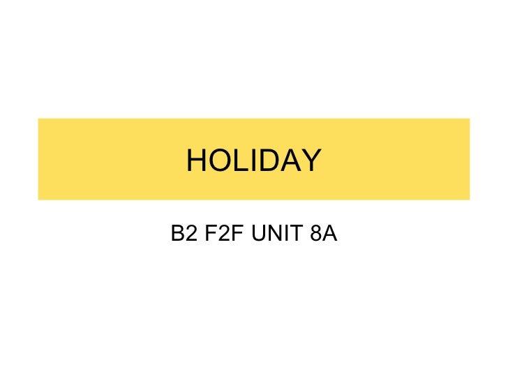 HOLIDAY B2 F2F UNIT 8A