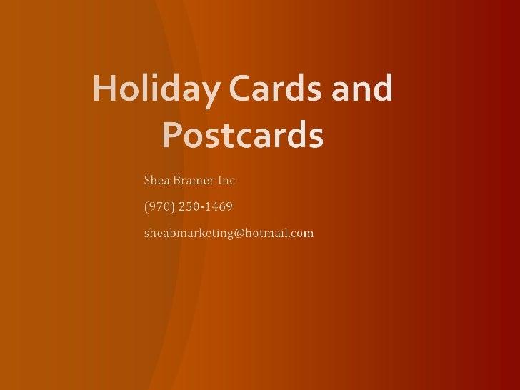 Holiday Cards and Postcards<br />Shea Bramer Inc<br />(970) 250-1469<br />sheabmarketing@hotmail.com<br />