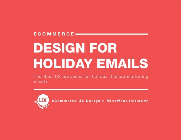 DESIGN FOR HOLIDAY EMAILS E C O M M E R C E The Best UX practices for holiday themed marketing emails e C o m m e r c e U ...