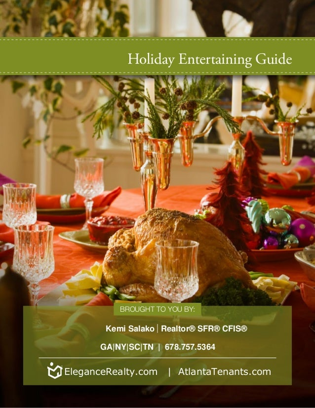 Holiday Entertaining Guide Brought to you by: |Kemi Salako Realtor® SFR® CFIS® GA|NY|SC|TN | 678.757.5364 EleganceRealty.c...