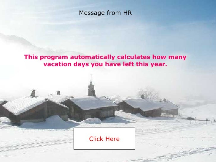 This program automatically calculates how many vacation days you have left this year. Click Here Message from HR