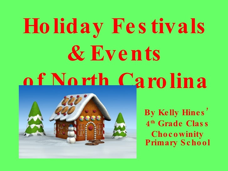 Holiday Festivals & Events of North Carolina By Kelly Hines'  4 th  Grade Class Chocowinity Primary School