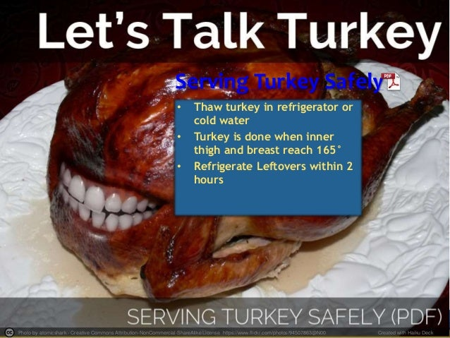 Serving Turkey Safely  • Thaw turkey in refrigerator or  cold water  • Turkey is done when inner  thigh and breast reach 1...