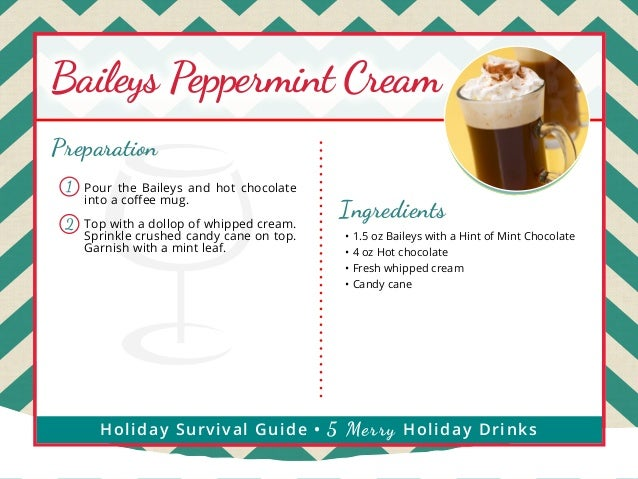 Baileys Peppermint Cream Preparation 1  Pour the Baileys and hot chocolate into a coffee mug.  2  Top with a dollop of whi...