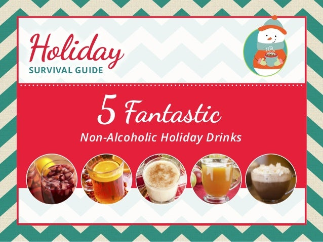 Holiday SURVIVAL GUIDE  5 Fantastic  Non-Alcoholic Holiday Drinks