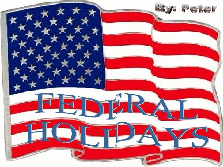 FEDERAL  HOLIDAYS By: Peter