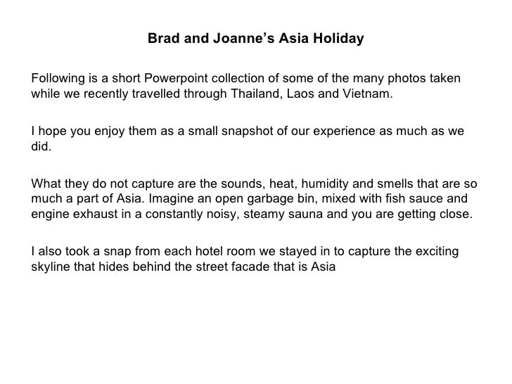 Brad and Joanne's Asia Holiday Following is a short Powerpoint collection of some of the many photos taken while we recent...