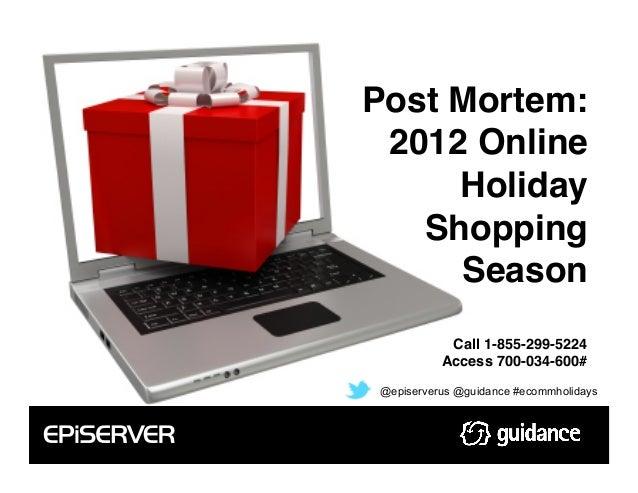 Post Mortem: 2012 Online     Holiday   Shopping     Season!           Call 1-855-299-5224!          Access 700-034-600#!@e...