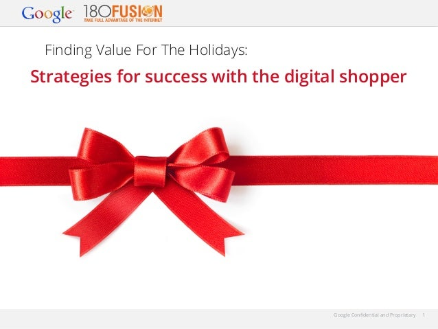 Finding Value For The Holidays:  Strategies for success with the digital shopper  Google Confidential and Proprietary  1