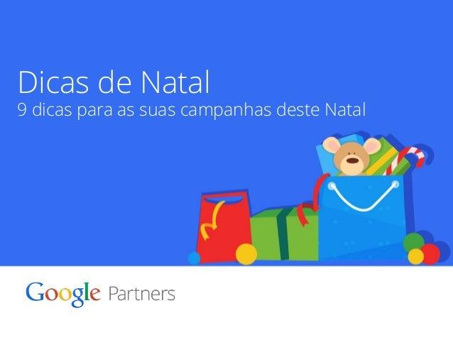 Dicas de Natal  9 dicas para as suas campanhas deste Natal  Google Confidential and Proprietary 1