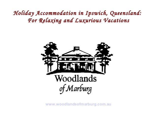 Holiday Accommodation in Ipswich, Queensland:     For Relaxing and Luxurious Vacations           www.woodlandsofmarburg.co...