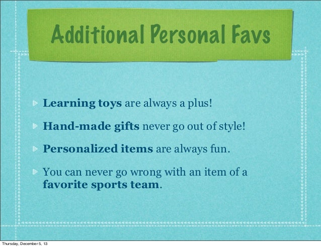 Additional Personal Favs Learning toys are always a plus! Hand-made gifts never go out of style! Personalized items are al...