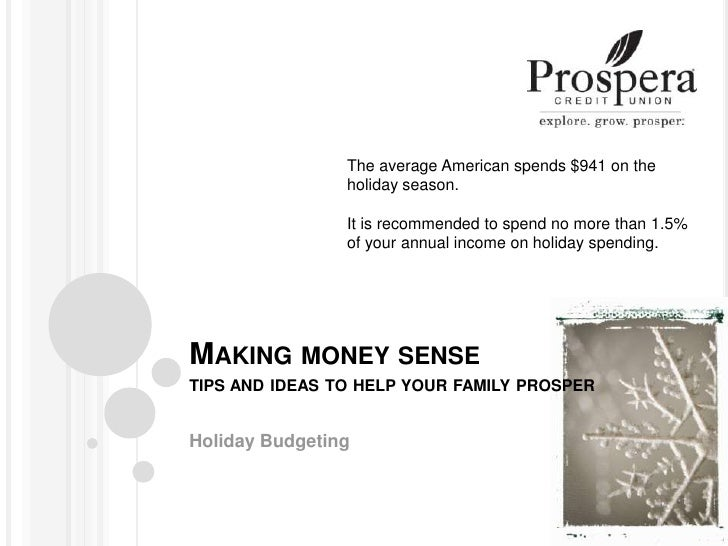Making money sensetips and ideas to help your family prosper<br />Holiday Budgeting<br />The average American spends $941 ...