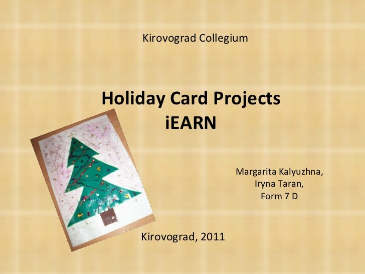 Holiday Card Projects iEARN Margarita Kalyuzhna, Iryna Taran, Form 7 D Kirovograd , 2011 Kirovograd Collegium