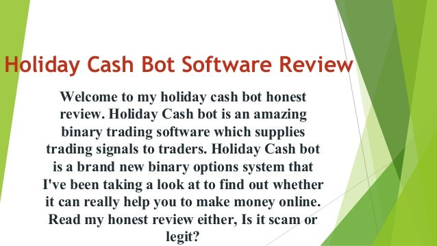 Holiday Cash Bot Software Review Welcome to my holiday cash bot honest review. Holiday Cash bot is an amazing binary tradi...