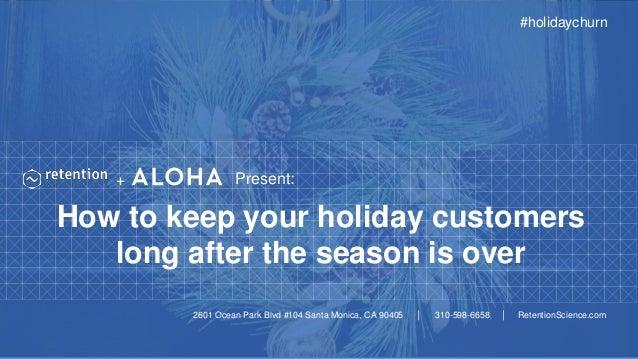 2601 Ocean Park Blvd #104 Santa Monica, CA 90405 | 310-598-6658 | RetentionScience.com How to keep your holiday customers ...