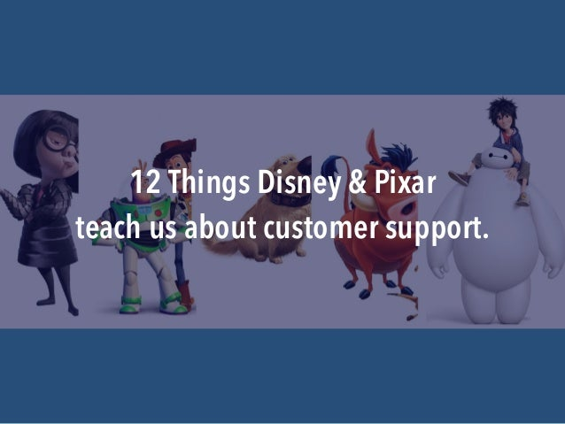 teach us about customer support. 12 Things Disney & Pixar