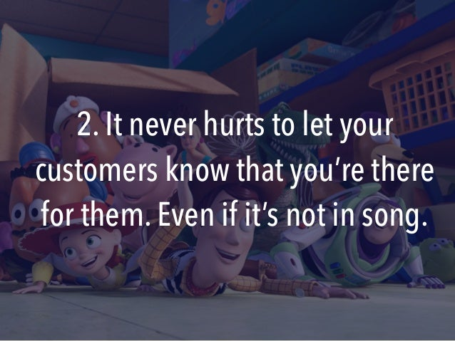 2. It never hurts to let your customers know that you're there for them. Even if it's not in song.